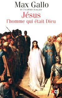 Jésus : l'homme qui était Dieu : récit
