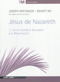 Jésus de Nazareth. Volume 2, De la montée à Jérusalem à la Résurrection