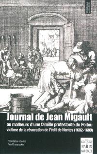 Journal de Jean Migault ou Malheurs d'une famille protestante du Poitou victime de la révocation de l'édit de Nantes : 1682-1689