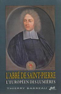 L'abbé de Saint-Pierre : l'Européen des Lumières