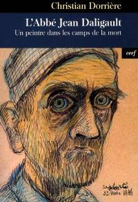L'abbé Jean Daligault : un peintre dans les camps de la mort