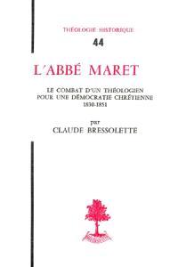 L'Abbé Maret : Le Combat d'un théologien pour une démocratie chrétienne (1830-1851)