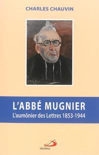 L'abbé Mugnier : l'aumônier des lettres 1853-1944