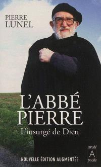 L'abbé Pierre : l'insurgé de Dieu
