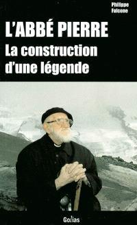 L'Abbé Pierre : la construction d'une légende