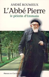 L'abbé Pierre : le pèlerin d'Emmaüs