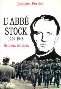 L'abbé Stock : 1904-1948 : heureux les doux