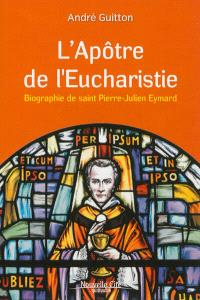 L'apôtre de l'eucharistie : biographie de saint Pierre-Julien Eymard