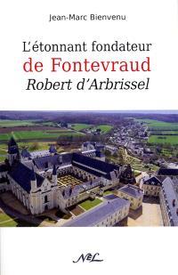 L'étonnant fondateur de Fontevraud : Robert d'Arbrissel