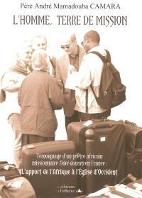 L'homme, terre de mission : témoignage d'un prêtre africain missionnaire fidei donum en France : l'apport de l'Afrique à l'Eglise d'Occident
