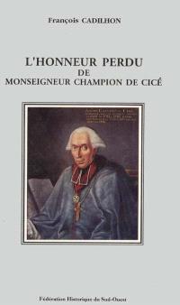 L'honneur perdu de Monseigneur Champion de Cicé : Dieu, gloire, pouvoir et société à la fin du XVIIIe siècle
