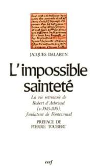L'Impossible sainteté : la vie retrouvée de Robert d'Arbrissel (1045-1116) fondateur de Fontevraud