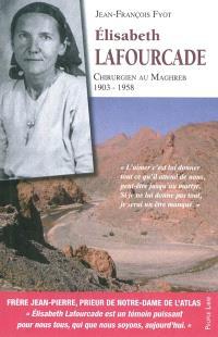 L'itinéraire spirituel d'Elisabeth Lafourcade : chirurgien au Maghreb : 1903-1958