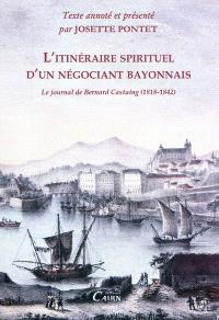 L'itinéraire spirituel d'un négociant bayonnais : le journal de Bernard Castaing, 1818-1842