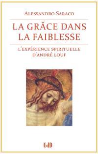 La grâce dans la faiblesse : l'expérience spirituelle d'André Louf