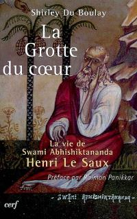 La grotte du coeur : la vie de swami Abhishiktananda (Henri Le Saux)