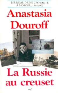 La Russie au creuset : journal d'une croyante à Moscou 1964-1977