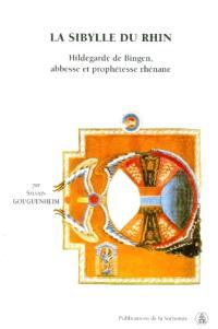 La sibylle du Rhin : Hildegarde de Bingen, abbesse et prophétesse rhénane