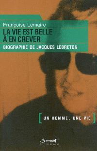 La vie est belle à en crever : biographie de Jacques Lebreton
