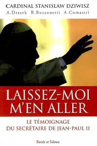 Laissez-moi m'en aller : Jean-Paul II, la force dans la faiblesse : le témoignage du secrétaire de Jean-Paul II