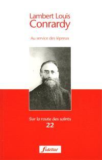 Lambert Louis Conrardy : au service des lépreux : 1841-1914