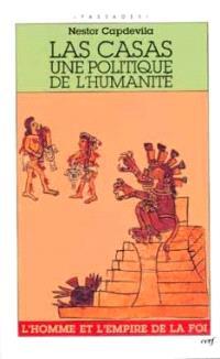 Las Casas, une politique de l'humanité : l'homme et l'Empire de la foi