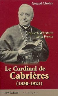 Le cardinal de Cabrières (1830-1921) : un siècle d'histoire de la France