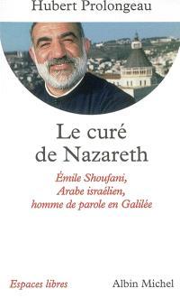 Le curé de Nazareth : Emile Shoufani, Arabe israélien, homme de parole en Galilée