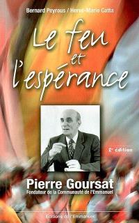Le feu et l'espérance : Pierre Goursat, fondateur de la communauté de l'Emmanuel