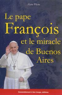 Le pape François et le miracle de Buenos Aires
