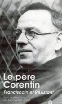 Le père Corentin : franciscain et résistant