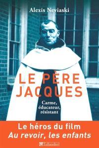 Le père Jacques : carme, éducateur, résistant