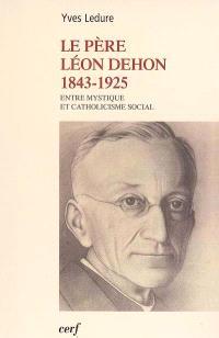 Le père Léon Dehon, 1843-1925 : entre mystique et catholicisme social