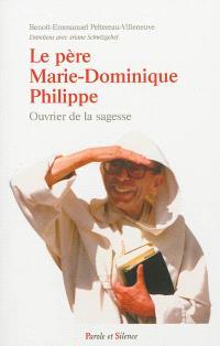 Le père Marie-Dominique Philippe, un homme libre : ouvrier de la sagesse