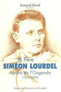 Le père Simon Lourdel : apôtre de l'Ouganda