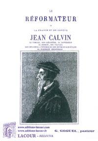 Le réformateur de la France et de Genève : Jean Calvin