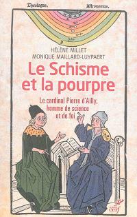 Le schisme et la pourpre : le cardinal Pierre d'Ailly, homme de science et de foi