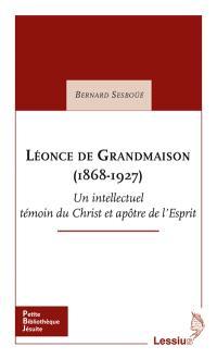 Léonce de Grandmaison (1868-1927) : un intellectuel témoin du Christ et apôtre de l'esprit