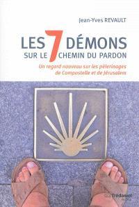 Les 7 démons sur le chemin du pardon : un regard nouveau sur les pèlerinages de Compostelle et de Jérusalem