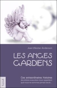 Les anges gardiens : ces extraordinaires histoires de prières exaucées nous rappellent que nous ne sommes jamais seuls...