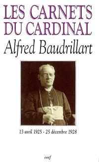 Les carnets du cardinal Baudrillart : 13 avril 1925-25 décembre 1928