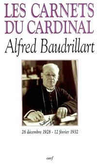 Les carnets du cardinal Baudrillart : 26 décembre 1928-12 février 1932