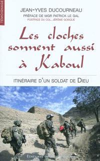 Les cloches sonnent aussi à Kaboul : itinéraire d'un soldat de Dieu