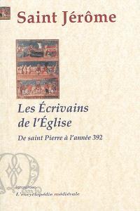 Les écrivains de l'Eglise : depuis saint Pierre jusqu'à l'année 392