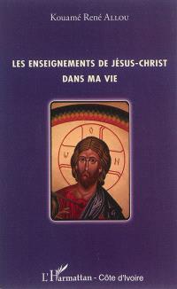 Les enseignements de Jésus-Christ dans ma vie
