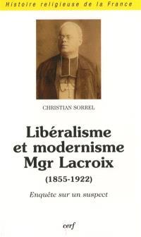 Libéralisme et modernisme : Mgr Lacroix (1855-1922) : enquête sur un suspect