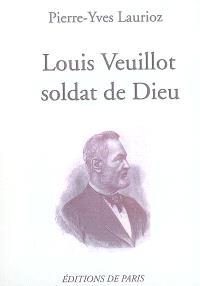 Louis Veuillot, soldat de Dieu