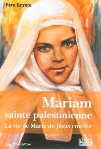 Mariam : sainte palestinienne ou La vie de Marie de Jésus crucifié