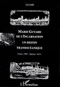 Marie Guyard de l'Incarnation : un destin transocéanique (Tours, 1599-Québec, 1672)