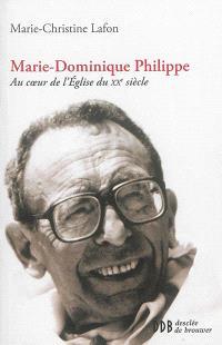 Marie-Dominique Philippe : au coeur de l'Eglise du XXe siècle
